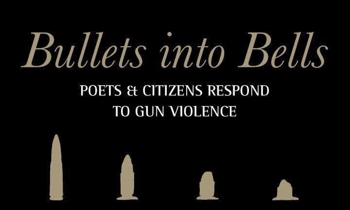 Bullets into Bells: Poets & Citizens Respond to Gun Violence